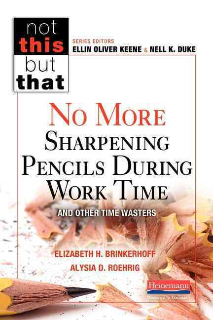 No More Sharpening Pencils During Work Time and Other Time Wasters By Brinkerhoff, Elizabeth Hammond/ Keene, Ellin Oliver (EDT)/ Roehrig, Alysia D./ Duke, Nell K. (INT)